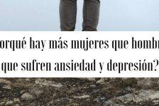 ¿Porqué hay más mujeres que hombres que sufren ansiedad y depresión?