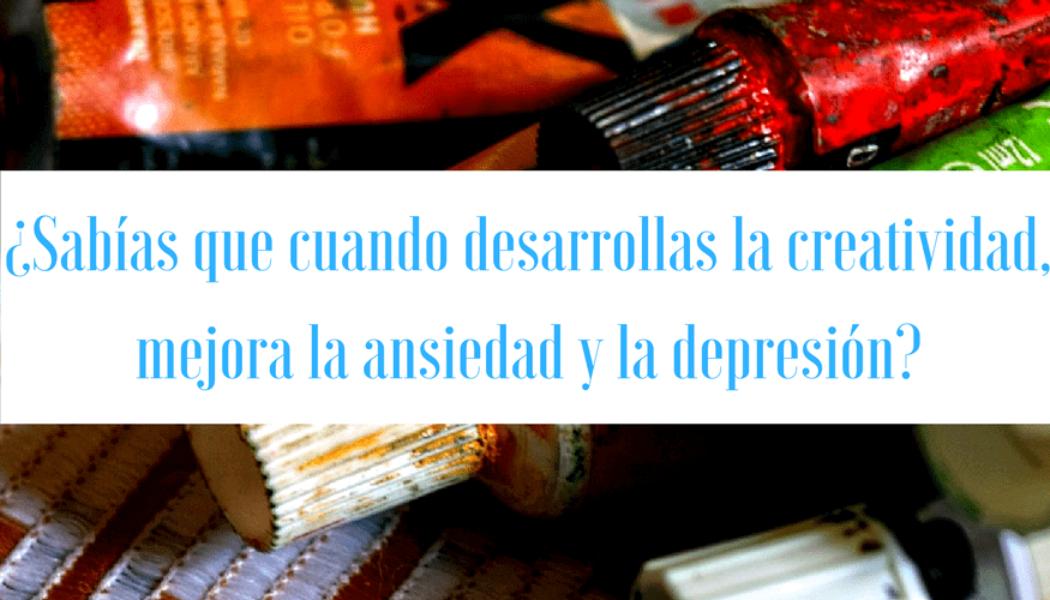 ¿Sabías que cuando desarrollas la creatividad, mejora la ansiedad y la depresión?
